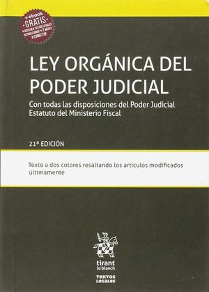 LEY ORGÁNICA DEL PODER JUDICIAL CON TODAS LAS DISPOSICIONES DEL PODER JUDICIAL ESTATUTO DEL MINISTERIO FISCAL 21ª EDICIÓN 2017