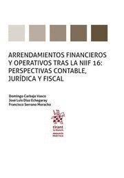 ARRENDAMIENTOS FINANCIEROS Y OPERATIVOS TRAS LA NIIF 16: PERSPECTIVAS CONTABLE, JURDICA Y FISCAL