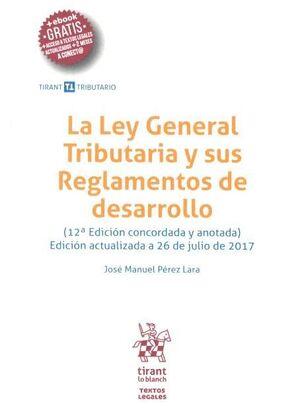 LA LEY GENERAL TRIBUTARIA Y SUS REGLAMENTOS DE DESARROLLO 12ª EDICIÓN 2017