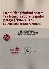 LA POLÍTICA CRIMINAL CONTRA LA VIOLENCIA SOBRE LA MUJER PAREJA (2004-2014). SU EFECTIVIDAD, EFICACIA Y EFICIENCIA