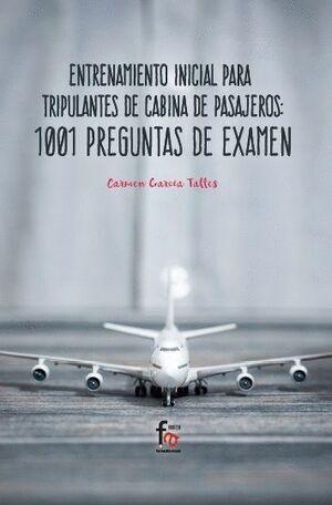 ENTRENAMIENTO INICIAL PARA TRIPULANTE DE CABINA DE PASAJEROS:1001 PREGUNTAS DE EXAMEN