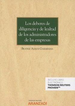 DEBERES DE LA DILIGENCIA Y DE LEALTAD DE LOS ADMINISTRADORES DE EMPRESAS