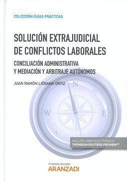 SOLUCION EXTRAJUDICIAL DE CONFLICTOS LABORALES CONCILIACION Y MEDIACION PREVIAS Y ARBITRAJE