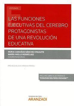 FUNCIONES EJECUTIVAS DEL CEREBRO PROTAGONISTAS DE UNA REVOLUCIÓN EDUCATIVA, LAS