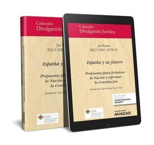 ESPAÑA Y SU FUTURO (DUO). PROPUESTAS PARA FORTALECER LA NACION Y REFORMAR LA CON