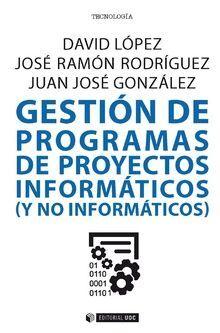 GESTIÓN DE PROGRAMAS DE PROYECTOS INFORMÁTICOS (Y NO INFORMÁTICOS)