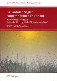 LA SANTIDAD SEGLAR CONTEMPORÁNEA EN ESPAÑA. ACTAS DE LAS I JORNADAS VALENCIA, 10,11 Y 12 DE DICIEMBR