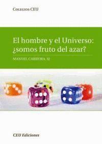 EL HOMBRE Y EL UNIVERSO: ¿SOMOS FRUTO DEL AZAR?