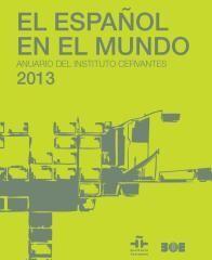 EL ESPAÑOL EN EL MUNDO. ANUARIO DEL INSTITUTO CERVANTES 2013