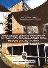 ORGANIZACIÓN DE OBRAS EN INGENIERÍA DE EDIFICACIÓN. PROGRAMACIÓN DE OBRA: MÉTODOS DE LA RUTA CRÍTICA