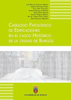 CATÁLOGO PATOLÓGICO DE EDIFICACIONES DEL CENTRO HISTÓRICO EN LA CIUDAD DE BURGOS