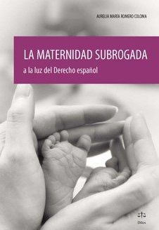 LA MATERNIDAD SUBROGADA A LA LUZ DEL DERECHO ESPAÑOL