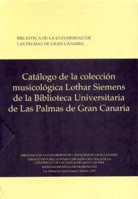 CATÁLOGO DE LA COLECCIÓN MUSICOLÓGICA LOTHAR SIEMENS DE LA BIBLIOTECA UNIVERSITARIA DE LAS PALMAS DE