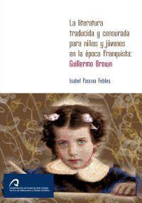 LA LITERATURA TRADUCIDA Y CENSURADA PARA NIÑOS Y JÓVENES EN LA ÉPOCA FRANQUISTA: GUILLERMO BROWN