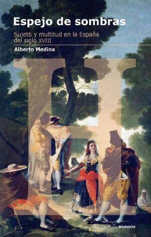 ESPEJO DE SOMBRAS SUJETO Y MULTITUD EN LA ESPAÑA DEL SIGLO XVIII