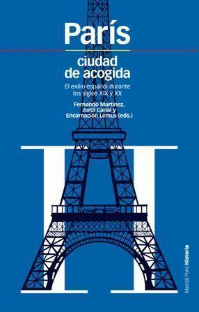 PARIS, CIUDAD DE ACOGIDA EL EXILIO ESPAÑOL DURANTE LOS SIGLOS XIX Y XX