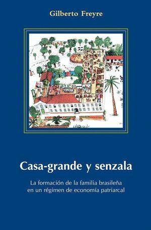 CASA-GRANDE Y SENZALA LA FORMACION DE LA FAMILIA BRASILEÑA EN UN REGIMEN DE ECONOMIA PATRIARCAL