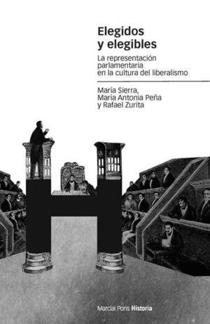 ELEGIDOS Y ELEGIBLES LA REPRESENTACION PARLAMENTARIA EN LA CULTURA DEL LIBERALISMO