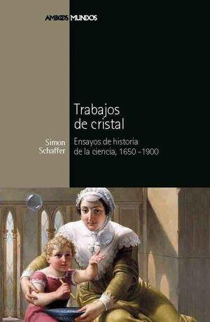 TRABAJOS DE CRISTAL ENSAYO DE HISTORIA DE LA CIENCIA, 1650-1900