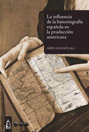 INFLUENCIA DE LA HISTORIOGRAFIA ESPAÑOLA EN LA PRODUCCION AMERICANA, LA