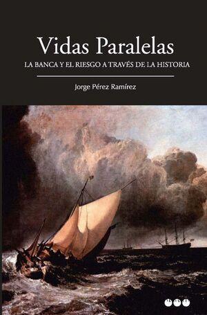 VIDAS PARALELAS LA BANCA Y EL RIESGO A TRAVES DE LA HISTORIA