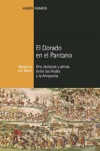 EL DORADO EN EL PANTANO ORO, ESCLAVOS Y ALMAS ENTRE LOS ANDES Y LA AMAZONIA
