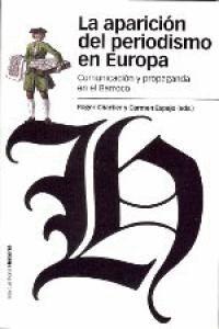 LA APARICIÓN DEL PERIODISMO EN EUROPA COMUNICACIÓN Y PROPAGANDA EN EL BARROCO