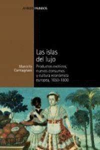 LAS ISLAS DEL LUJO PRODUCTOS EXÓTICOS, NUEVOS CONSUMOS Y CULTURA ECONÓMICA EUROPEA, 1650-1800