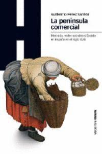 LA PENNSULA COMERCIAL MERCADO, REDES SOCIALES Y ESTADO EN LA ESPAÑA DEL SIGLO XVIII