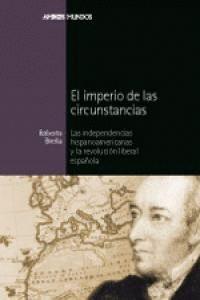 EL IMPERIO DE LAS CIRCUNSTANCIAS LAS INDEPENDENCIAS HISPANOAMERICANAS