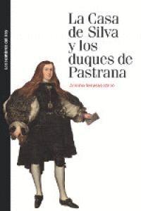 LA CASA DE SILVA Y LOS DUQUES DE PASTRANA LINAJE, CONTINGENCIA Y PLEITO EN EL SIGLO XVII