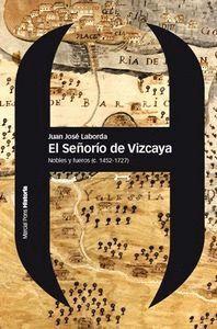 EL SEÑORO DE VIZCAYA NOBLES Y FUEROS (C. 1452-1727)