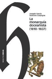 LA MONARQUA DOCEAÑISTA (1810-1837) AVATARES, ENCOMIOS Y DENUESTOS DE UNA EXTRAÑA FORMA DE GOBIERNO