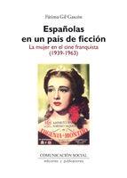 ESPAÑOLAS EN UN PAÍS DE FICCIÓN: LA MUJER EN EL CINE FRANQUISTA (1939-1963)