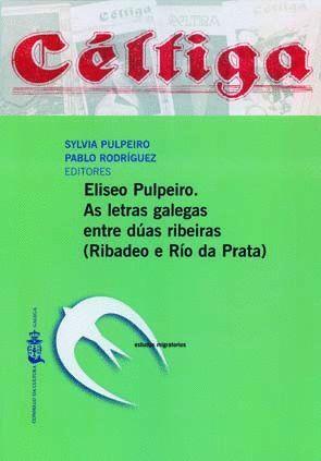 ELISEO PULPEIRO. AS LETRAS GALEGAS ENTRE DÚAS RIBEIRAS (RIBADEO E RÍO DA PRATA)