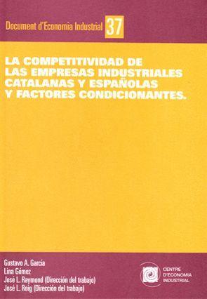 LA COMPETITIVIDAD DE LAS EMPRESAS INDUSTRIALES CATALANAS Y ESPAÑOLAS Y FACTORES CONDICIONANTES