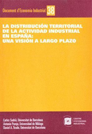 LA DISTRIBUCIÓN TERRITORIAL DE LA ACTIVIDAD INDUSTRIAL EN ESPAÑA. UNA VISIÓN A LARGO PLAZO