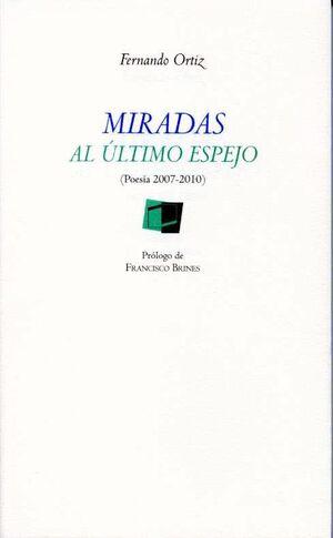 MIRADAS AL ÚLTIMO ESPEJO  (POESÍA 2007-2010)