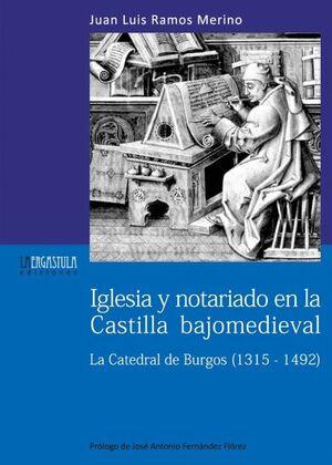 IGLESIA Y NOTARIADO EN LA CASTILLA BAJOMEDIEVAL LA CATEDRAL DE BURGOS, 1315-1492