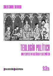 TEOLOGÍA POLÍTICA . UNA PERSPECTIVA HISTÓRICA Y SISTEMÁTICA