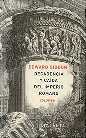 DECADENCIA Y CAÍDA DEL IMPERIO ROMANO. VOLUMEN I