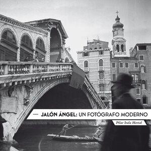 JALÓN ÁNGEL: UN FOTÓGRAFO MODERNO