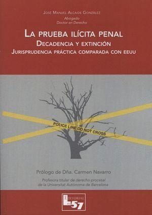 LA PRUEBA ILCITA PENAL DECADENCIA Y EXTINCIÓN : JURISPRUDENCIA PRÁCTICA COMPARADA CON EEUU