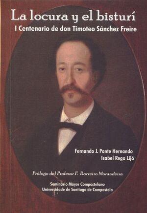 LA LOCURA Y EL BISTURÍ. I CENTENARIO DE DON TIMOTEO SÁNCHEZ FREIRE