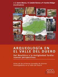 ARQUEOLOGIA EN EL VALLE DEL DUERO.ERGAST DEL NEOLITICO A LA ANTIGUEDAD TARDIA NUEVAS PERSPECTIVAS