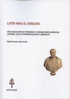 LATÍN PARA EL DERECHO UNA SELECCIÓN DE TÉRMINOS Y EXPRESIONES JURÍDICAS LATINAS, CON SU PRONUNCIACIÓ