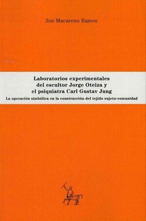 LABORATORIOS EXPERIMENTALES DEL ESCULTOR JORGE OTEIZA Y EL PSIQUIATRA CARL GUSTAV JUNG: LA OPERACIÓN SIMBÓLICA EN LA CONSTRUCCIÓN DEL TEJIDO SUJETO-CO