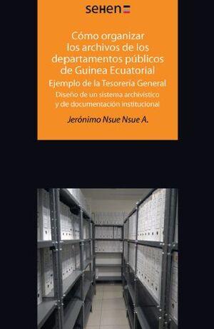 CÓMO ORGANIZAR LOS ARCHIVOS DE LOS DEPARTAMENTOS PÚBLICOS DE GUINEA ECUATORIAL