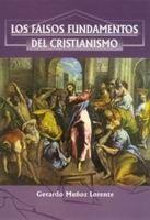 LOS FALSOS FUNDAMENTOS DEL CRISTIANISMO