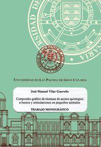 COMPENDIO GRÁFICO DE TÉCNICAS DE ACCESO QUIRÚRGICO A HUESOS Y ARTICULACIONES EN PEQUEÑOS ANIMALES